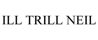 mark for ILL TRILL NEIL, trademark #78844251