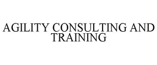 mark for AGILITY CONSULTING AND TRAINING, trademark #78845836