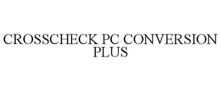 mark for CROSSCHECK PC CONVERSION PLUS, trademark #78846506
