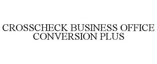 mark for CROSSCHECK BUSINESS OFFICE CONVERSION PLUS, trademark #78846510