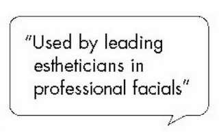 "mark for ""USED BY LEADING ESTHETICIANS IN PROFESSIONAL FACIALS"", trademark #78847556"