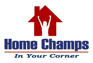 mark for HOME CHAMPS IN YOUR CORNER, trademark #78847588
