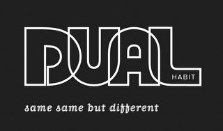 mark for DUAL HABIT SAME SAME BUT DIFFERENT, trademark #78847681