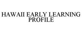 mark for HAWAII EARLY LEARNING PROFILE, trademark #78848435
