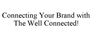 mark for CONNECTING YOUR BRAND WITH THE WELL CONNECTED!, trademark #78849369