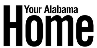 mark for YOUR ALABAMA HOME, trademark #78851100