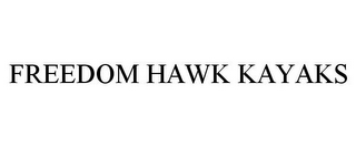 mark for FREEDOM HAWK KAYAKS, trademark #78851444