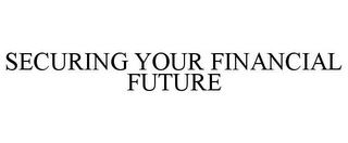 mark for SECURING YOUR FINANCIAL FUTURE, trademark #78851675