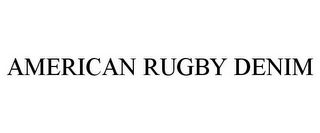 mark for AMERICAN RUGBY DENIM, trademark #78853100