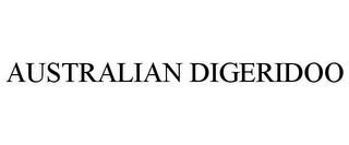 mark for AUSTRALIAN DIGERIDOO, trademark #78853385