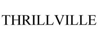 mark for THRILLVILLE, trademark #78853456