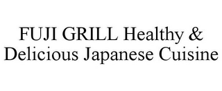 mark for FUJI GRILL HEALTHY & DELICIOUS JAPANESECUISINE, trademark #78855015