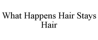 mark for WHAT HAPPENS HAIR STAYS HAIR, trademark #78855464