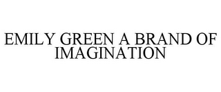 mark for EMILY GREEN A BRAND OF IMAGINATION, trademark #78855931