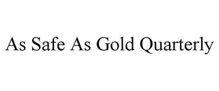 mark for AS SAFE AS GOLD QUARTERLY, trademark #78856145