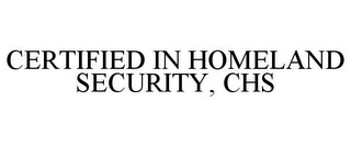 mark for CERTIFIED IN HOMELAND SECURITY, CHS, trademark #78857574