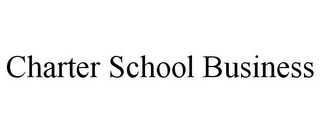 mark for CHARTER SCHOOL BUSINESS, trademark #78858084