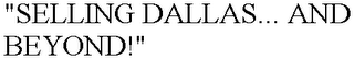 "mark for ""SELLING DALLAS... AND BEYOND!"", trademark #78858474"