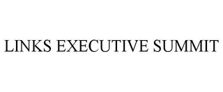 mark for LINKS EXECUTIVE SUMMIT, trademark #78859056