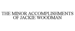 mark for THE MINOR ACCOMPLISHMENTS OF JACKIE WOODMAN, trademark #78859794