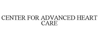 mark for CENTER FOR ADVANCED HEART CARE, trademark #78860326