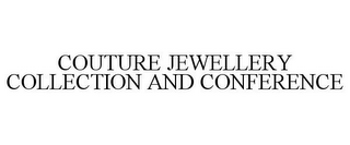 mark for COUTURE JEWELLERY COLLECTION AND CONFERENCE, trademark #78861889