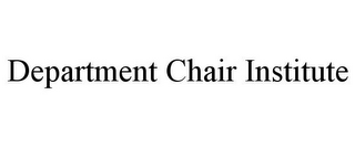 mark for DEPARTMENT CHAIR INSTITUTE, trademark #78861975