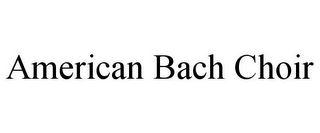mark for AMERICAN BACH CHOIR, trademark #78863201