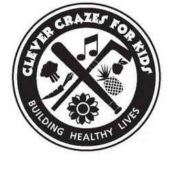 mark for CLEVER CRAZES FOR KIDS BUILDING HEALTHY LIVES, trademark #78864007