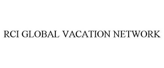 mark for RCI GLOBAL VACATION NETWORK, trademark #78865211