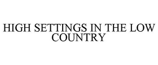 mark for HIGH SETTINGS IN THE LOW COUNTRY, trademark #78865759