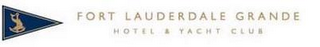 mark for FORT LAUDERDALE GRANDE HOTEL & YACHT CLUB, trademark #78865854