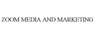 mark for ZOOM MEDIA AND MARKETING, trademark #78866108