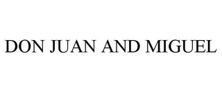 mark for DON JUAN AND MIGUEL, trademark #78866829