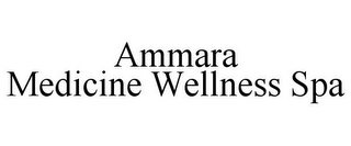 mark for AMMARA MEDICINE WELLNESS SPA, trademark #78867451