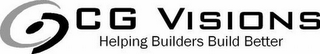 mark for CG VISIONS HELPING BUILDERS BUILD BETTER, trademark #78867756