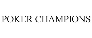 mark for POKER CHAMPIONS, trademark #78868472