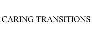 mark for CARING TRANSITIONS, trademark #78868667