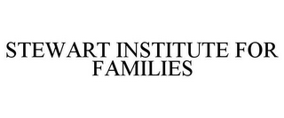 mark for STEWART INSTITUTE FOR FAMILIES, trademark #78868727