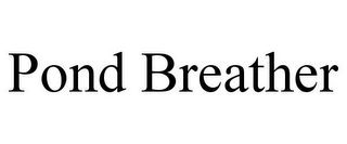 mark for POND BREATHER, trademark #78869346