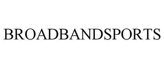 mark for BROADBANDSPORTS, trademark #78870167