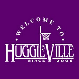 mark for WELCOME TO HUGGIEVILLE SINCE 2006, trademark #78870215