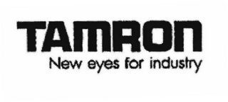 mark for TAMRON NEW EYES FOR INDUSTRY, trademark #78871007
