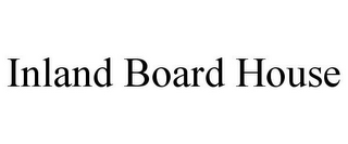 mark for INLAND BOARD HOUSE, trademark #78871309