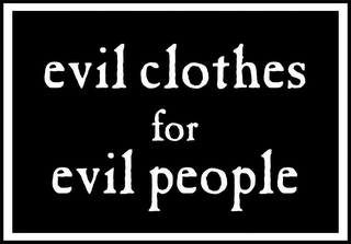 mark for EVIL CLOTHES FOR EVIL PEOPLE, trademark #78872774