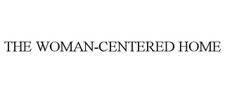 mark for THE WOMAN-CENTERED HOME, trademark #78873697