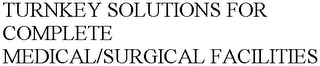 mark for TURNKEY SOLUTIONS FOR COMPLETE MEDICAL/SURGICAL FACILITIES, trademark #78873777