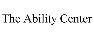 mark for THE ABILITY CENTER, trademark #78873928
