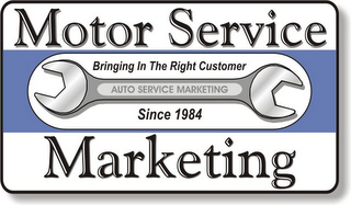 mark for MOTOR SERVICE MARKETING BRINGING IN THE RIGHT CUSTOMER SINCE 1984 AUTO SERVICE MARKETING, trademark #78874138