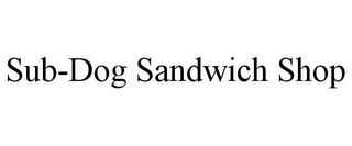 mark for SUB-DOG SANDWICH SHOP, trademark #78874893